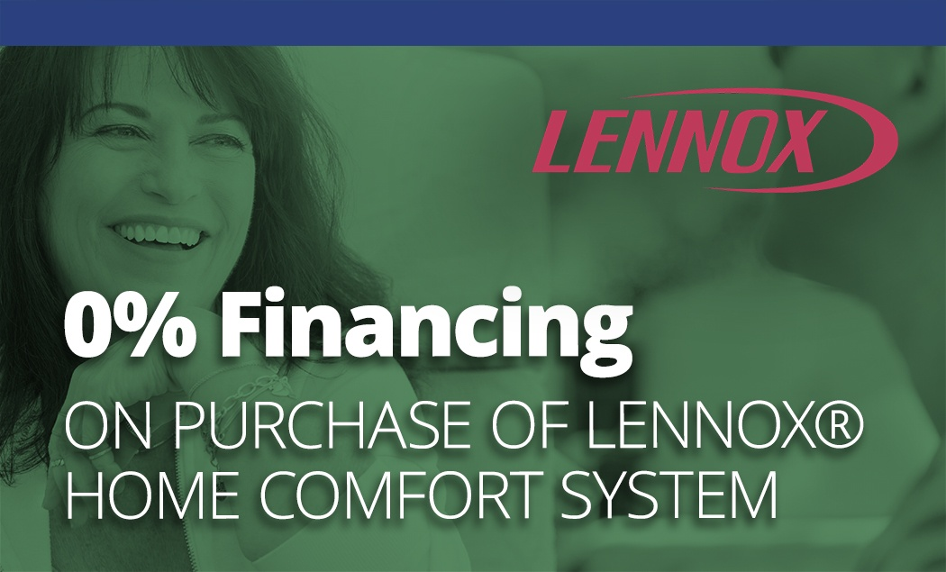 Get 0% Financing On Your Purchase Of A Qualifying Lennox® Home Comfort System