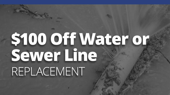 $100 OFF Sewer Line Or Water Line Replacement