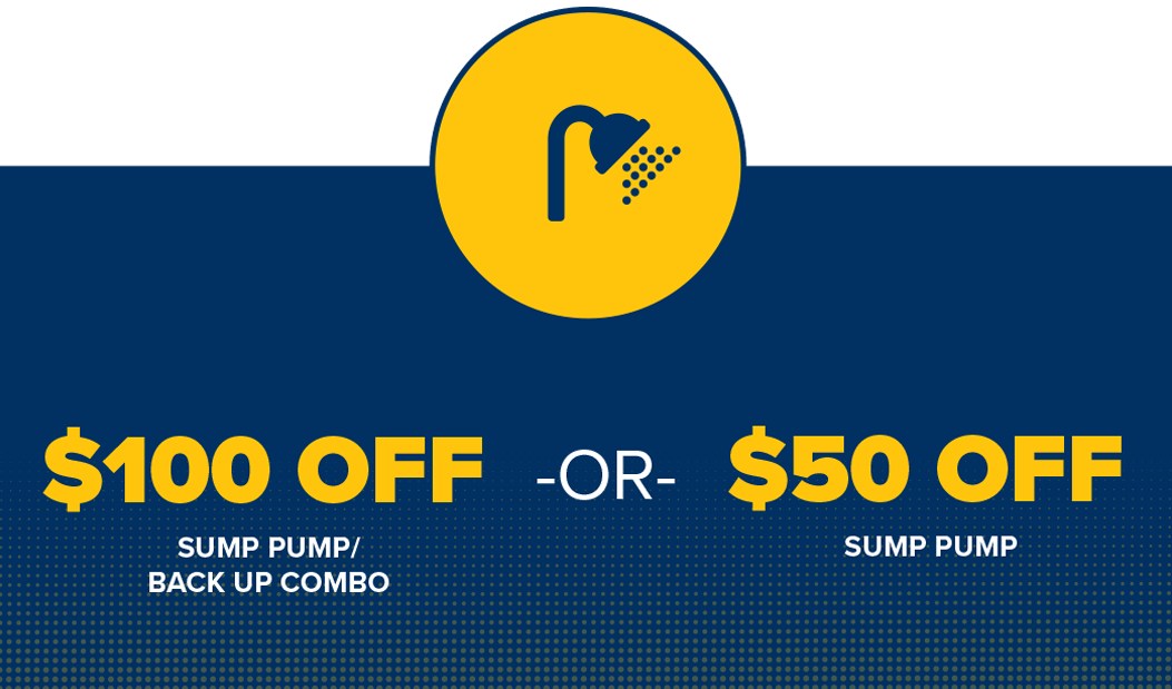 $100 of sump pump backup combo or $50 off sump pump