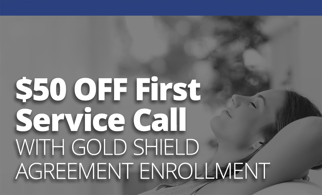 Get $50 OFF Your First Service Call With Gold Shield Agreement Enrollment